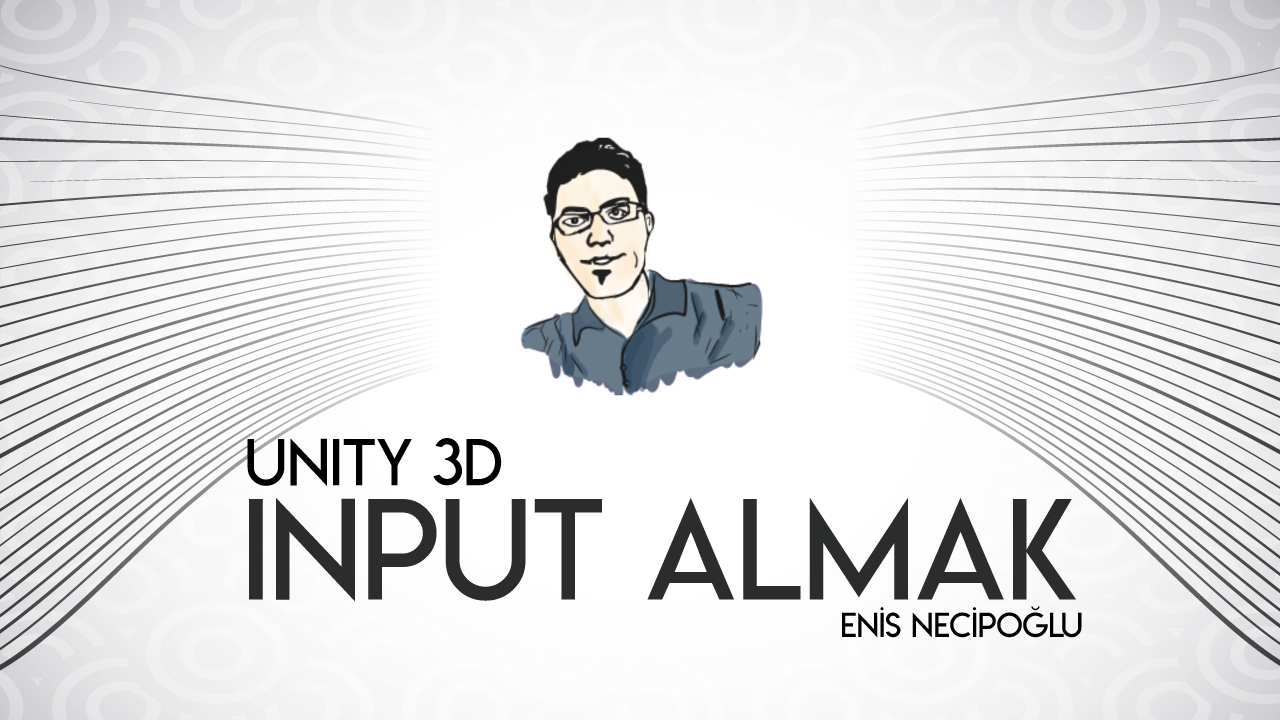 Unity 3D Kullanıcıdan Input Almak
